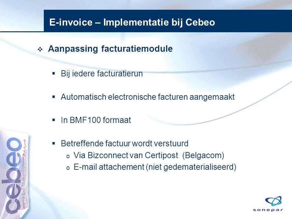 E-invoice – Implementatie bij Cebeo  Aanpassing facturatiemodule  Bij iedere facturatierun  Automatisch electronische facturen aangemaakt  In BMF1