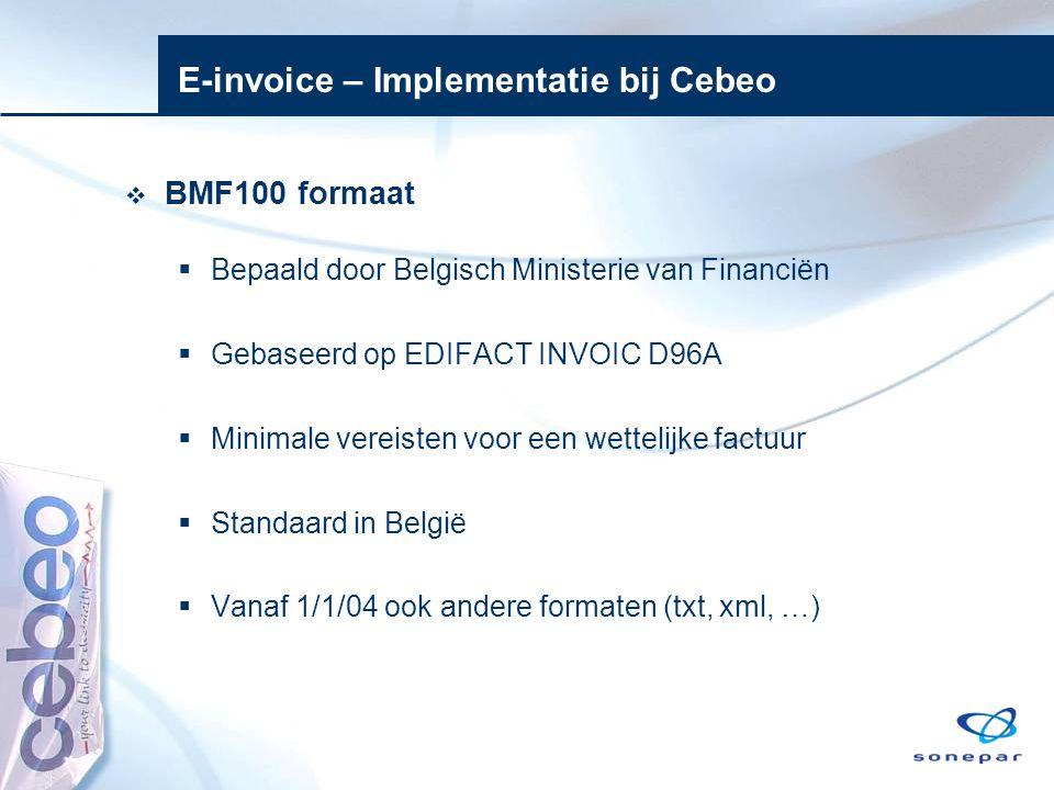 E-invoice – Implementatie bij Cebeo  BMF100 formaat  Bepaald door Belgisch Ministerie van Financiën  Gebaseerd op EDIFACT INVOIC D96A  Minimale ve