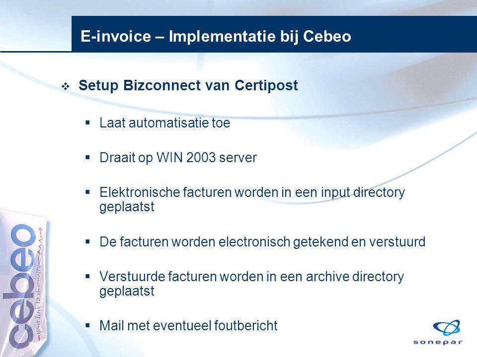 E-invoice – Implementatie bij Cebeo  Setup Bizconnect van Certipost  Laat automatisatie toe  Draait op WIN 2003 server  Elektronische facturen wor