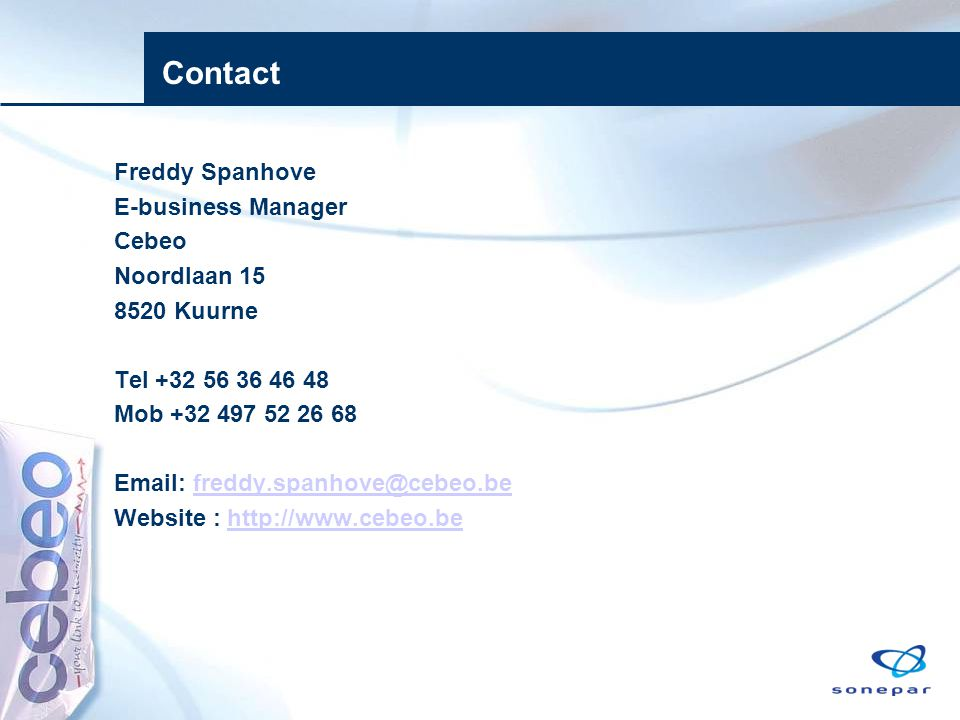 Contact Freddy Spanhove E-business Manager Cebeo Noordlaan 15 8520 Kuurne Tel +32 56 36 46 48 Mob +32 497 52 26 68 Email: freddy.spanhove@cebeo.befreddy.spanhove@cebeo.be Website : http://www.cebeo.behttp://www.cebeo.be