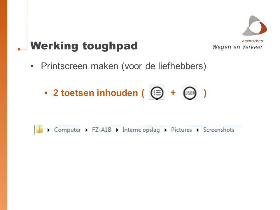 Werking toughpad Printscreen maken (voor de liefhebbers) 2 toetsen inhouden (+ )
