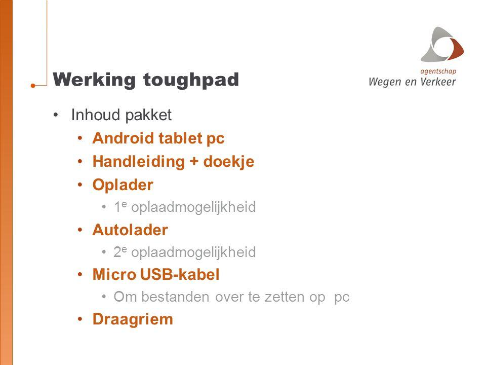 Werking toughpad Inhoud pakket Android tablet pc Handleiding + doekje Oplader 1 e oplaadmogelijkheid Autolader 2 e oplaadmogelijkheid Micro USB-kabel Om bestanden over te zetten op pc Draagriem