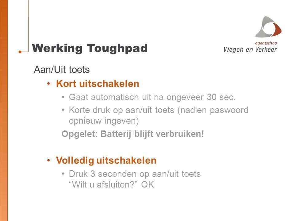 Werking Toughpad Aan/Uit toets Kort uitschakelen Gaat automatisch uit na ongeveer 30 sec.