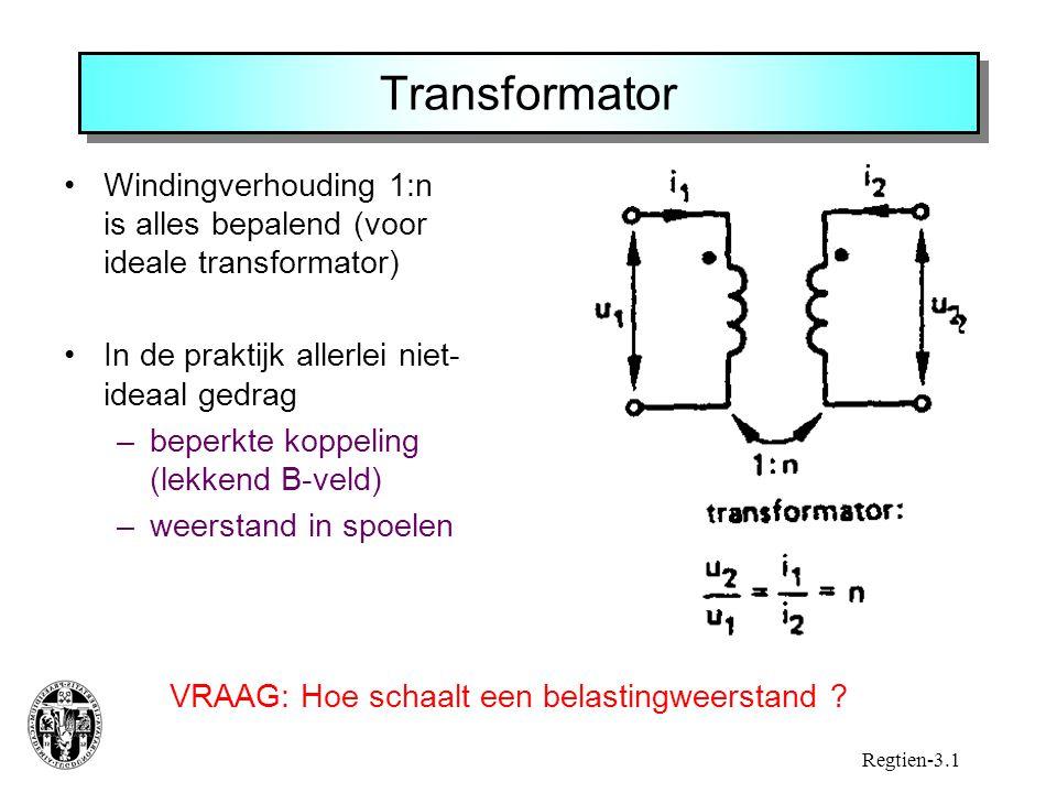 Transformator Windingverhouding 1:n is alles bepalend (voor ideale transformator) In de praktijk allerlei niet- ideaal gedrag –beperkte koppeling (lekkend B-veld) –weerstand in spoelen Regtien-3.1 VRAAG: Hoe schaalt een belastingweerstand ?