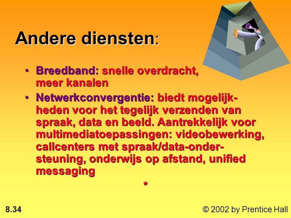 8.33 © 2002 by Prentice Hall Andere diensten : Digital subscriber line (DSL): verhoogde capaciteit over koperen telefoonkabelsDigital subscriber line