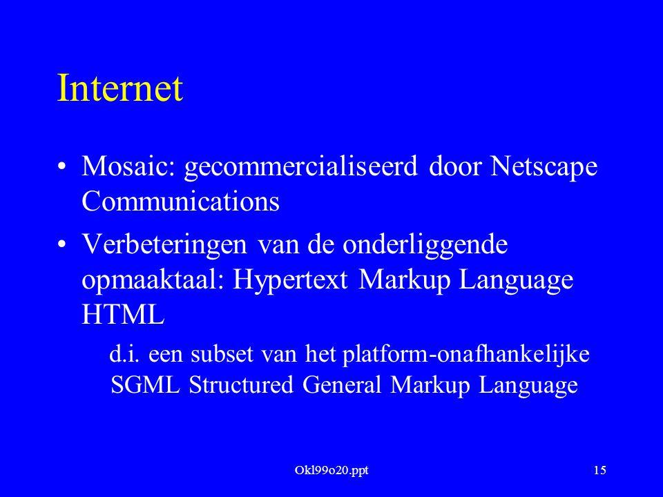 Okl99o20.ppt15 Internet Mosaic: gecommercialiseerd door Netscape Communications Verbeteringen van de onderliggende opmaaktaal: Hypertext Markup Langua