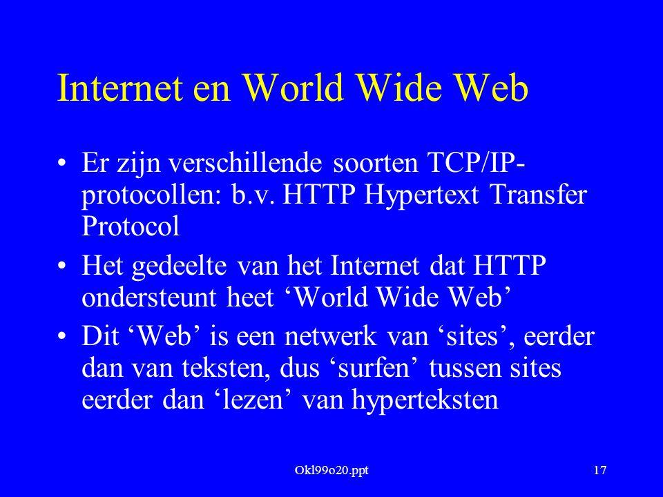 Okl99o20.ppt17 Internet en World Wide Web Er zijn verschillende soorten TCP/IP- protocollen: b.v. HTTP Hypertext Transfer Protocol Het gedeelte van he