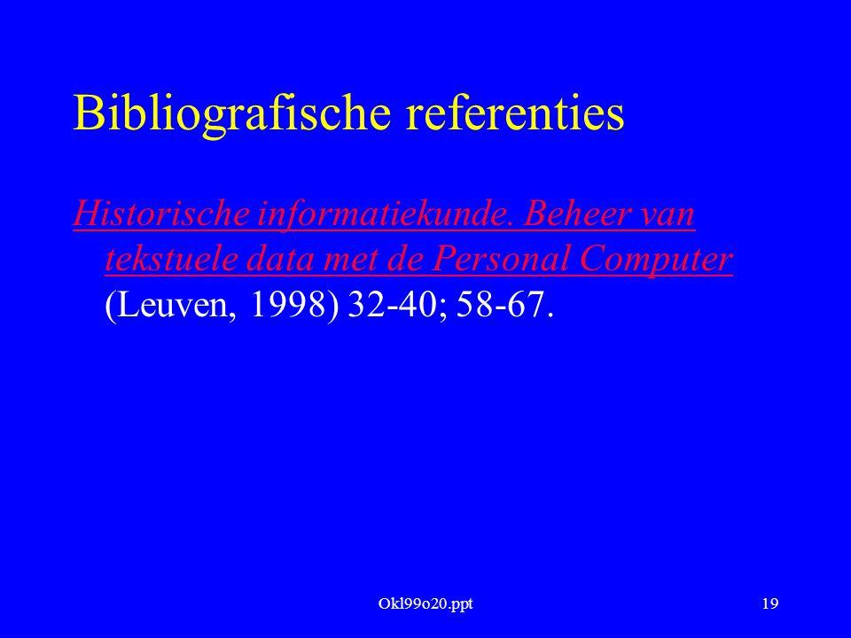 Okl99o20.ppt19 Bibliografische referenties Historische informatiekunde. Beheer van tekstuele data met de Personal Computer Historische informatiekunde