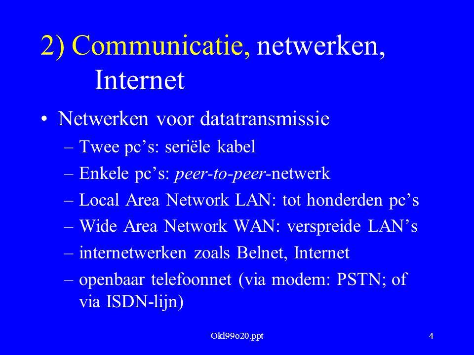 Okl99o20.ppt15 Internet Mosaic: gecommercialiseerd door Netscape Communications Verbeteringen van de onderliggende opmaaktaal: Hypertext Markup Language HTML d.i.