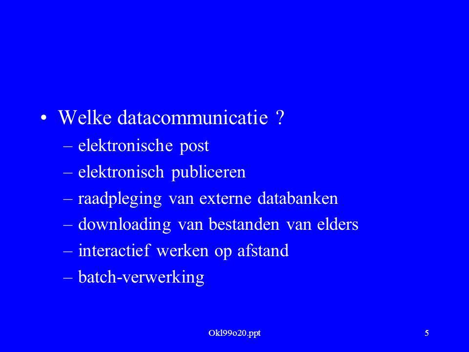 Okl99o20.ppt5 Welke datacommunicatie ? –elektronische post –elektronisch publiceren –raadpleging van externe databanken –downloading van bestanden van
