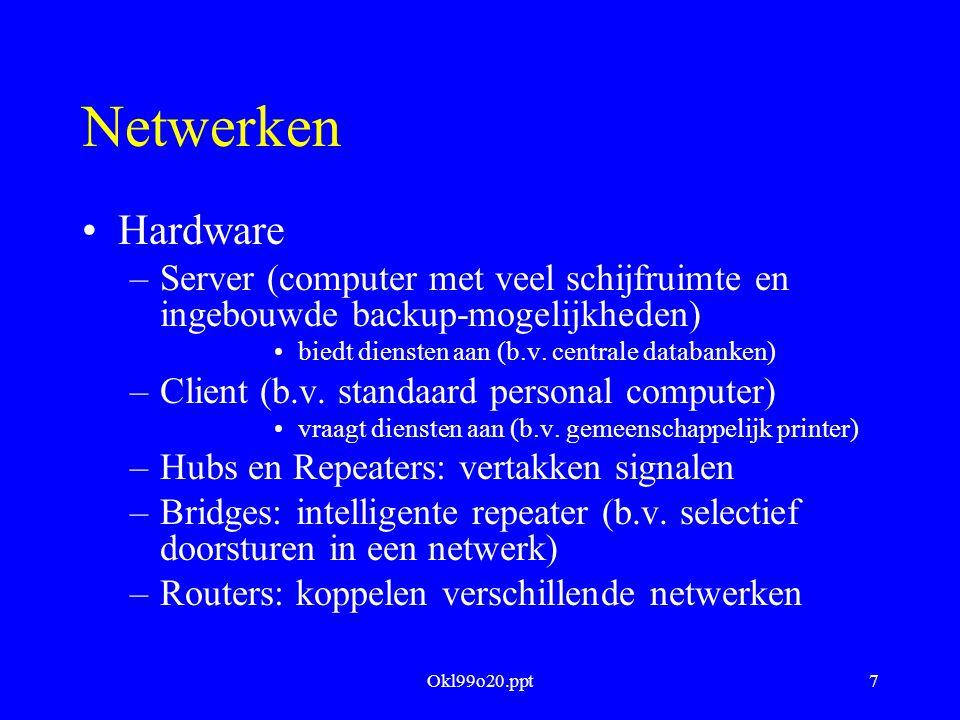 Okl99o20.ppt8 Netwerken Hardwareprotocol –Protocol voor structurering van de gegevens door netwerk-adapter van pc –Ethernet meest verpreid; 50 Ohm coax-kabel; 10 Mbit/s en meer; collision based –Token ring 16 Mbit/s; token-based Softwareprotocol –b.v.