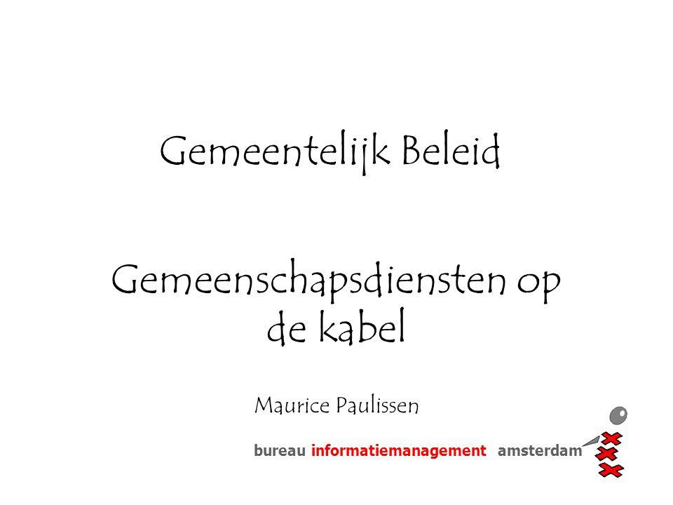 bureau informatiemanagement amsterdam Gemeentelijk Beleid Gemeenschapsdiensten op de kabel Maurice Paulissen
