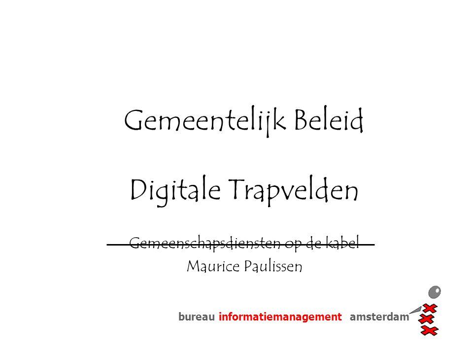 bureau informatiemanagement amsterdam Gemeentelijk Beleid Digitale Trapvelden Gemeenschapsdiensten op de kabel Maurice Paulissen