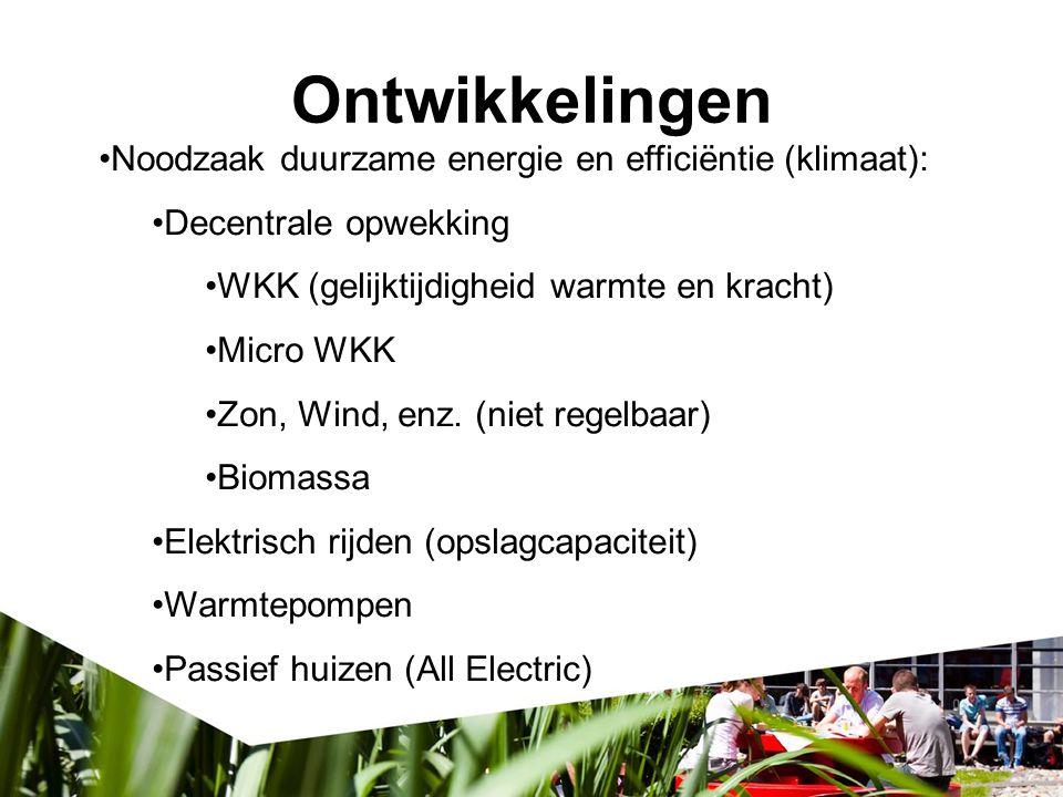 Ontwikkelingen Noodzaak duurzame energie en efficiëntie (klimaat): Decentrale opwekking WKK (gelijktijdigheid warmte en kracht) Micro WKK Zon, Wind, e