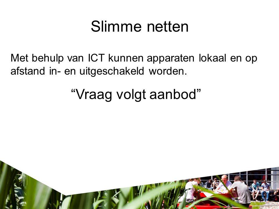 """Slimme netten verspil Met behulp van ICT kunnen apparaten lokaal en op afstand in- en uitgeschakeld worden. """"Vraag volgt aanbod"""""""