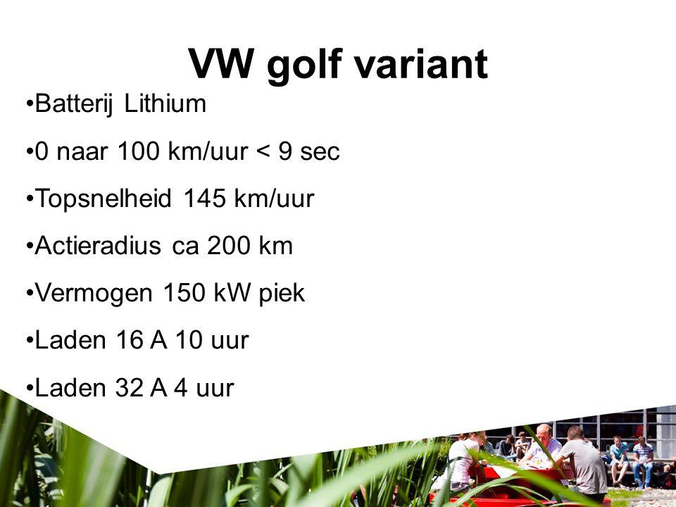 VW golf variant verspil Batterij Lithium 0 naar 100 km/uur < 9 sec Topsnelheid 145 km/uur Actieradius ca 200 km Vermogen 150 kW piek Laden 16 A 10 uur