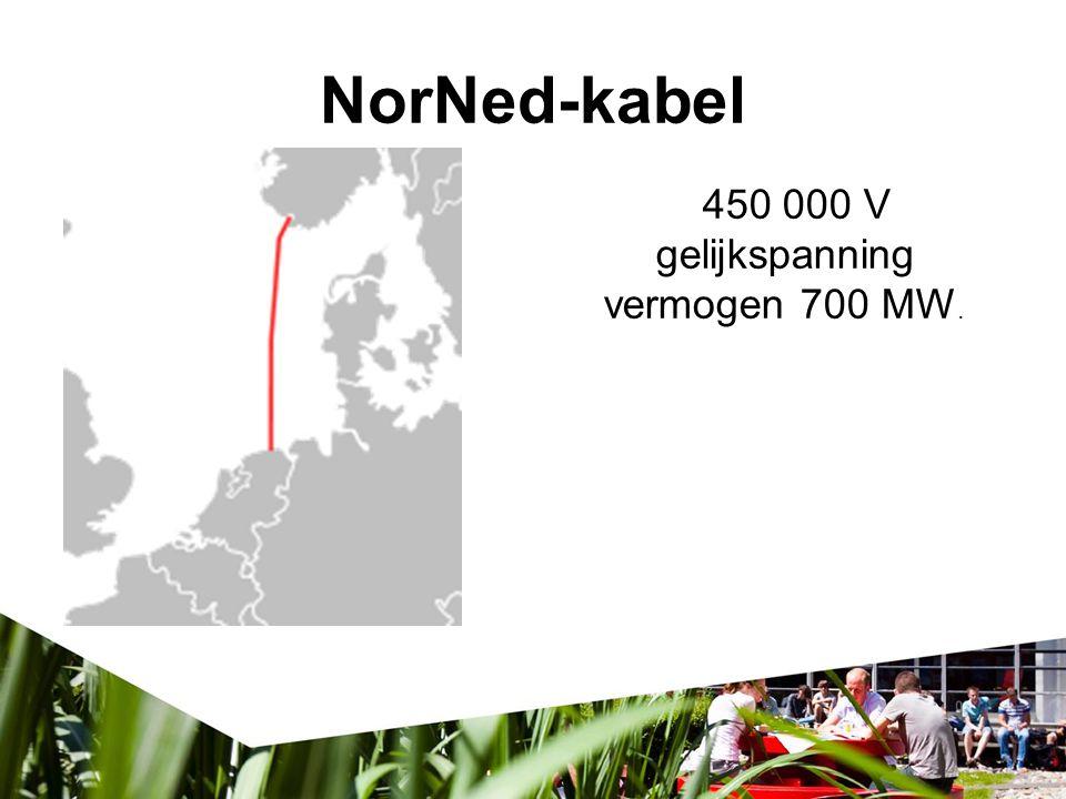 NorNed-kabel 450 000 V gelijkspanning vermogen 700 MW.