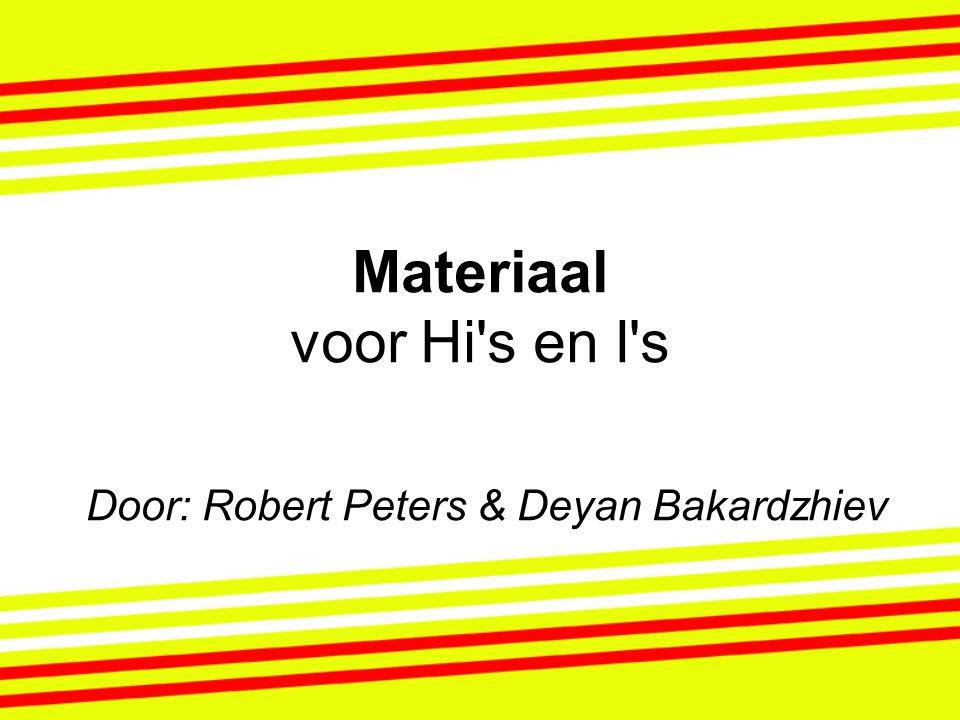 Materiaal voor Hi's en I's Door: Robert Peters & Deyan Bakardzhiev