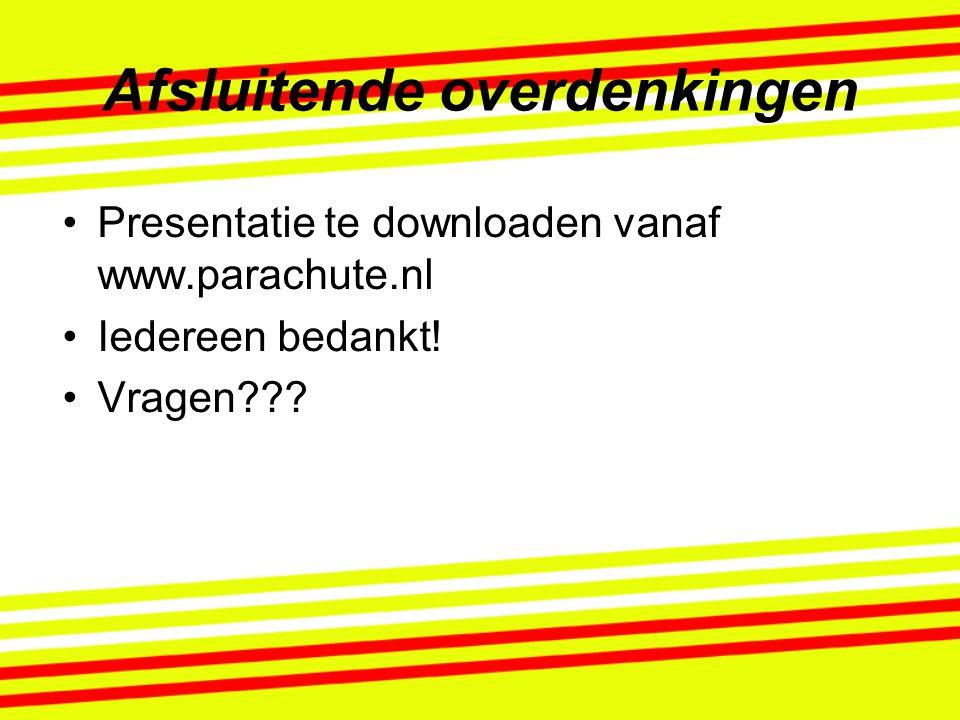 Afsluitende overdenkingen Presentatie te downloaden vanaf www.parachute.nl Iedereen bedankt! Vragen???