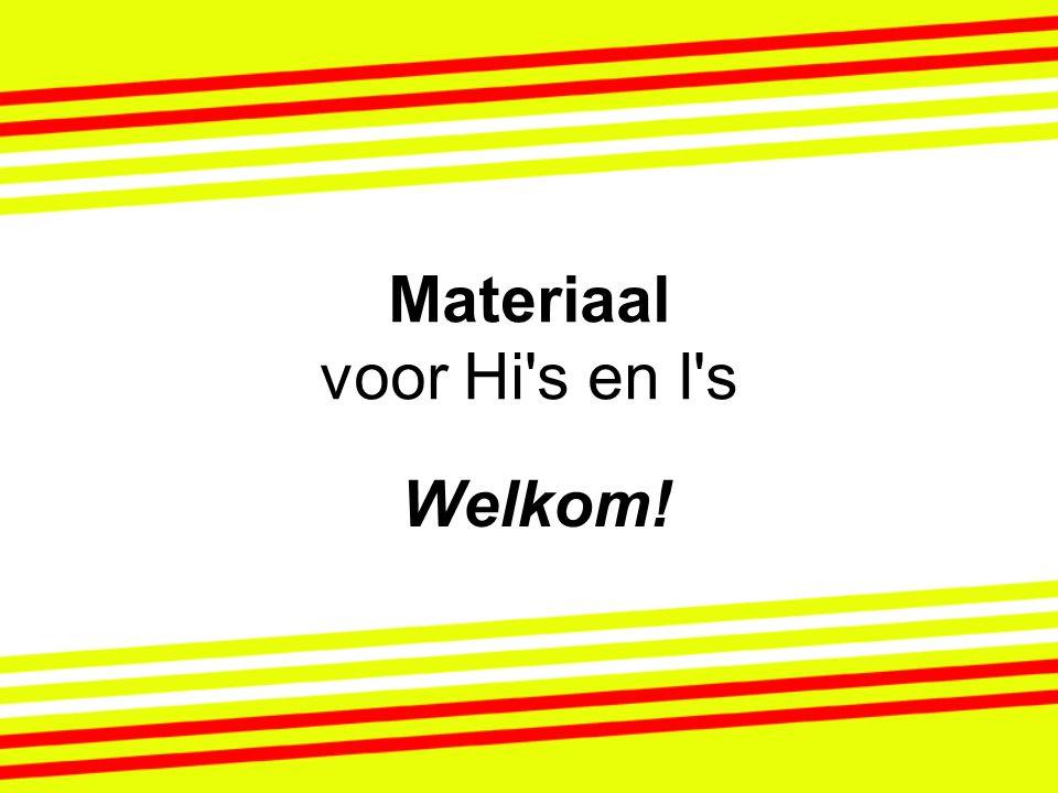 Materiaal voor Hi's en I's Welkom!