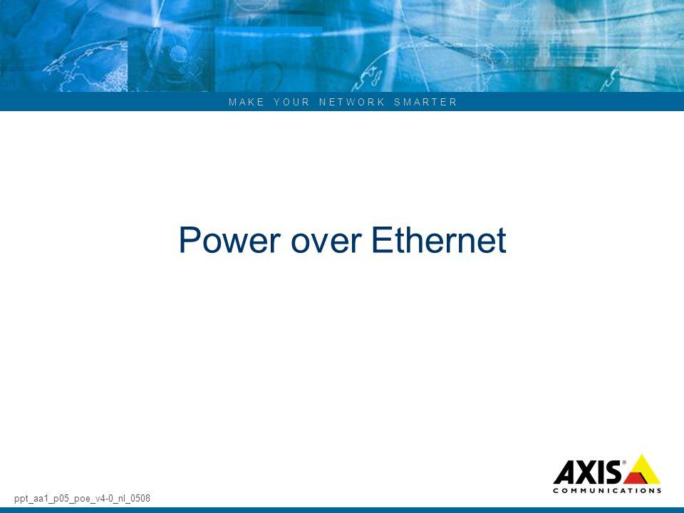M A K E Y O U R N E T W O R K S M A R T E R Power over Ethernet ppt_aa1_p05_poe_v4-0_nl_0508