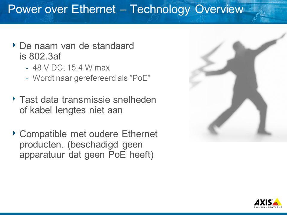 Power over Ethernet – Technology Overview  De naam van de standaard is 802.3af  48 V DC, 15.4 W max  Wordt naar gerefereerd als PoE  Tast data transmissie snelheden of kabel lengtes niet aan  Compatible met oudere Ethernet producten.