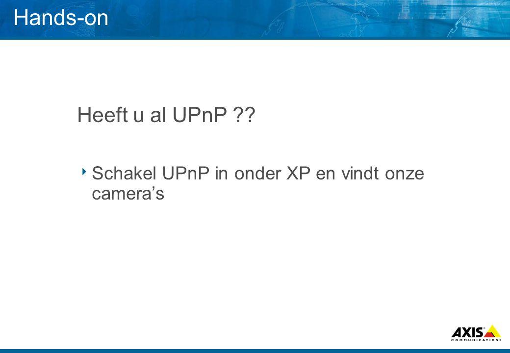 Hands-on Heeft u al UPnP  Schakel UPnP in onder XP en vindt onze camera's