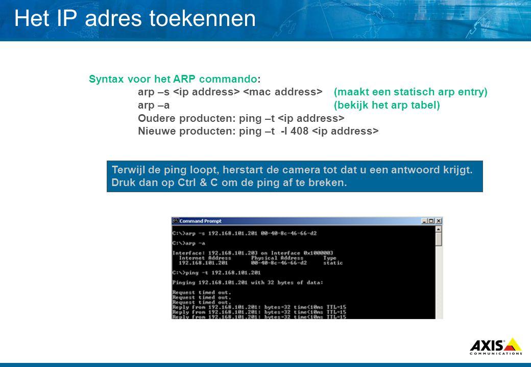 Het IP adres toekennen Syntax voor het ARP commando: arp –s (maakt een statisch arp entry) arp –a(bekijk het arp tabel) Oudere producten: ping –t Nieuwe producten: ping –t -l 408 Terwijl de ping loopt, herstart de camera tot dat u een antwoord krijgt.