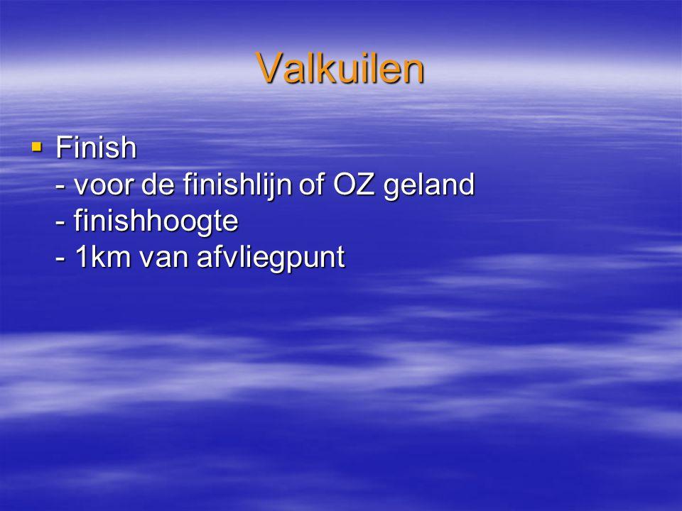 Valkuilen  Finish - voor de finishlijn of OZ geland - finishhoogte - 1km van afvliegpunt