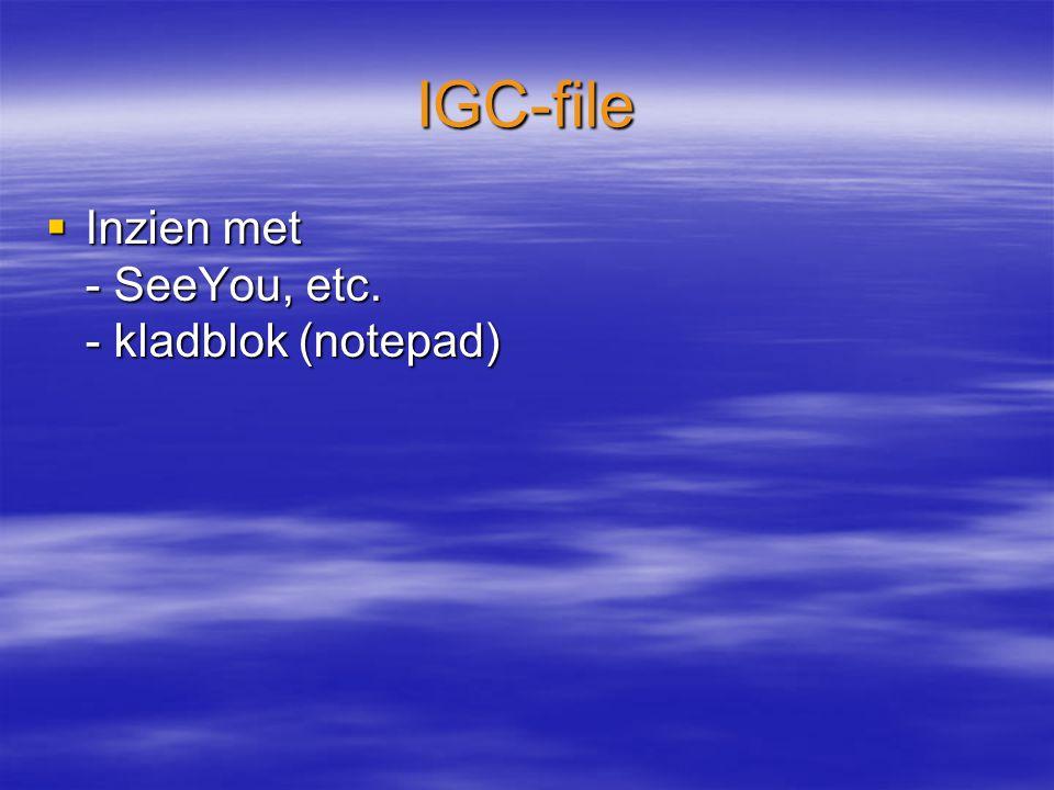 IGC-file  Inzien met - SeeYou, etc. - kladblok (notepad)