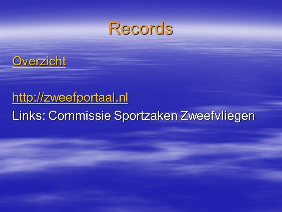 Records Overzicht http://zweefportaal.nl Links: Commissie Sportzaken Zweefvliegen