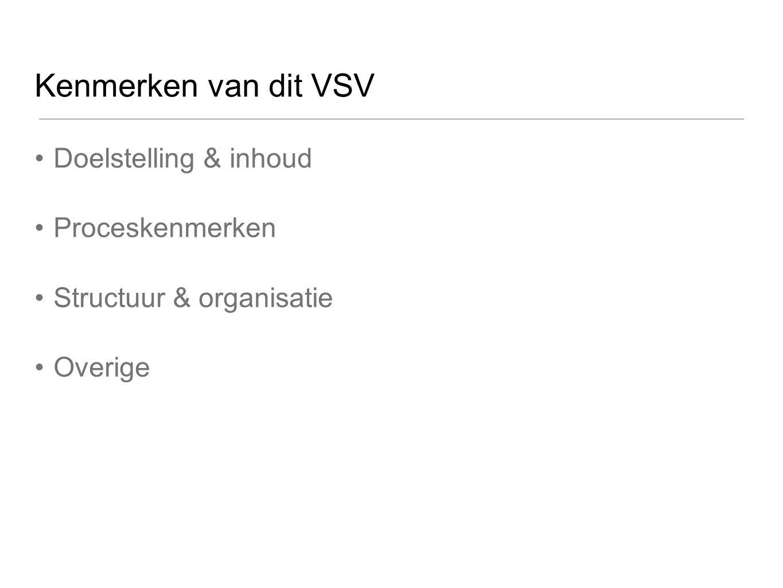 Kenmerken van dit VSV Doelstelling & inhoud Proceskenmerken Structuur & organisatie Overige