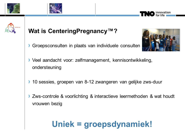 Wat is CenteringPregnancy™? Groepsconsulten in plaats van individuele consulten Veel aandacht voor: zelfmanagement, kennisontwikkeling, ondersteuning