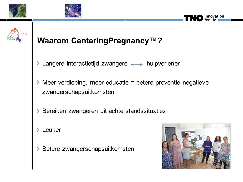 Waarom CenteringPregnancy™? Langere interactietijd zwangere hulpverlener Meer verdieping, meer educatie = betere preventie negatieve zwangerschapsuitk