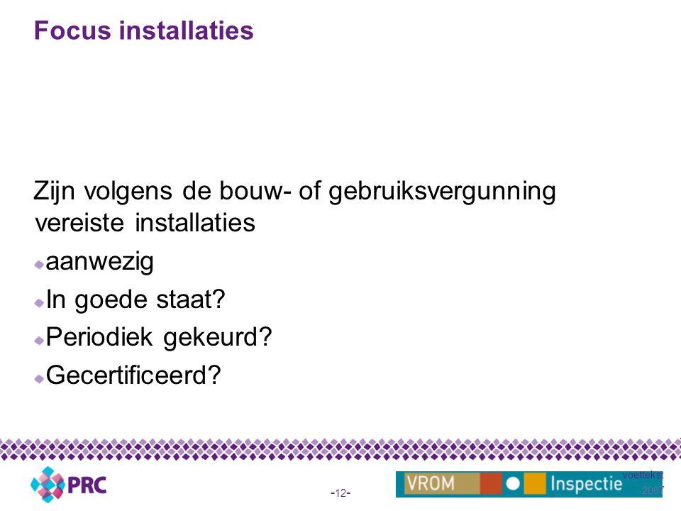 2007 voettekst - 12 - Focus installaties Zijn volgens de bouw- of gebruiksvergunning vereiste installaties aanwezig In goede staat.