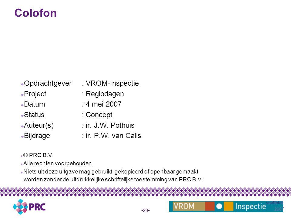 2007 voettekst - 23 - Colofon Opdrachtgever: VROM-Inspectie Project: Regiodagen Datum: 4 mei 2007 Status: Concept Auteur(s): ir.
