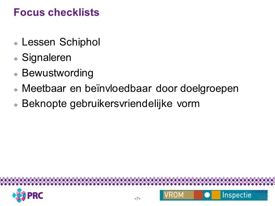 2007 voettekst -7--7- Focus checklists Lessen Schiphol Signaleren Bewustwording Meetbaar en beïnvloedbaar door doelgroepen Beknopte gebruikersvriendelijke vorm
