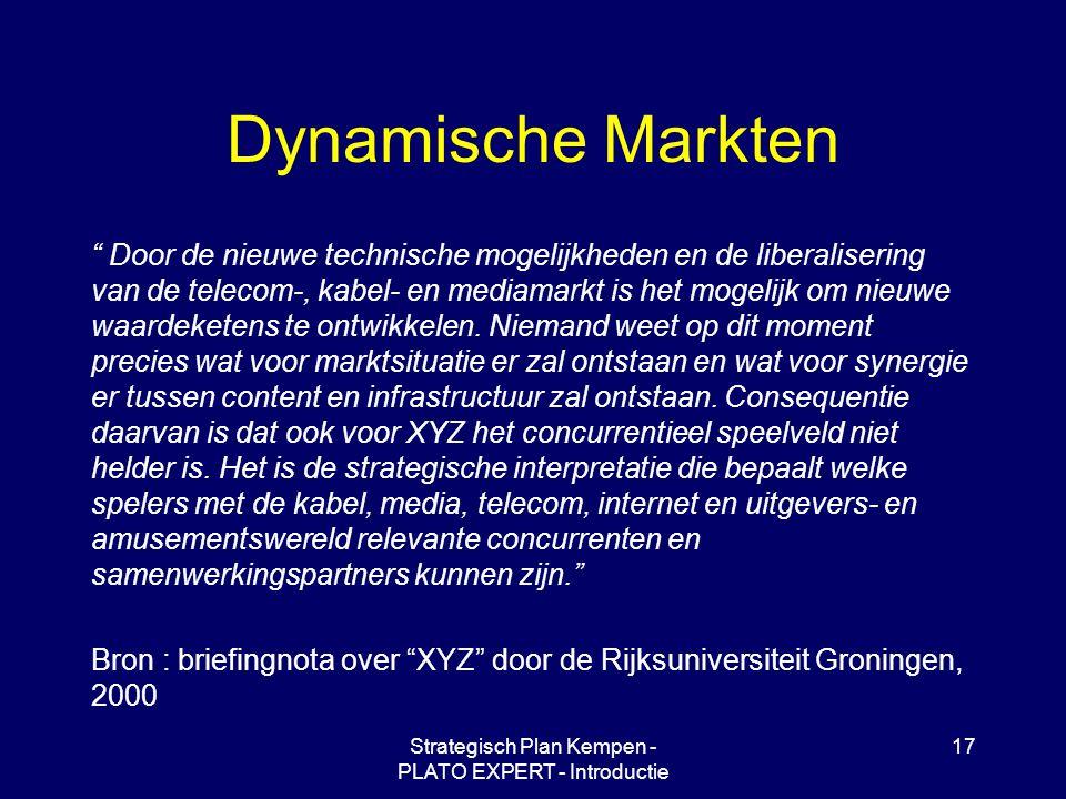 Strategisch Plan Kempen - PLATO EXPERT - Introductie 17 Dynamische Markten Door de nieuwe technische mogelijkheden en de liberalisering van de telecom-, kabel- en mediamarkt is het mogelijk om nieuwe waardeketens te ontwikkelen.