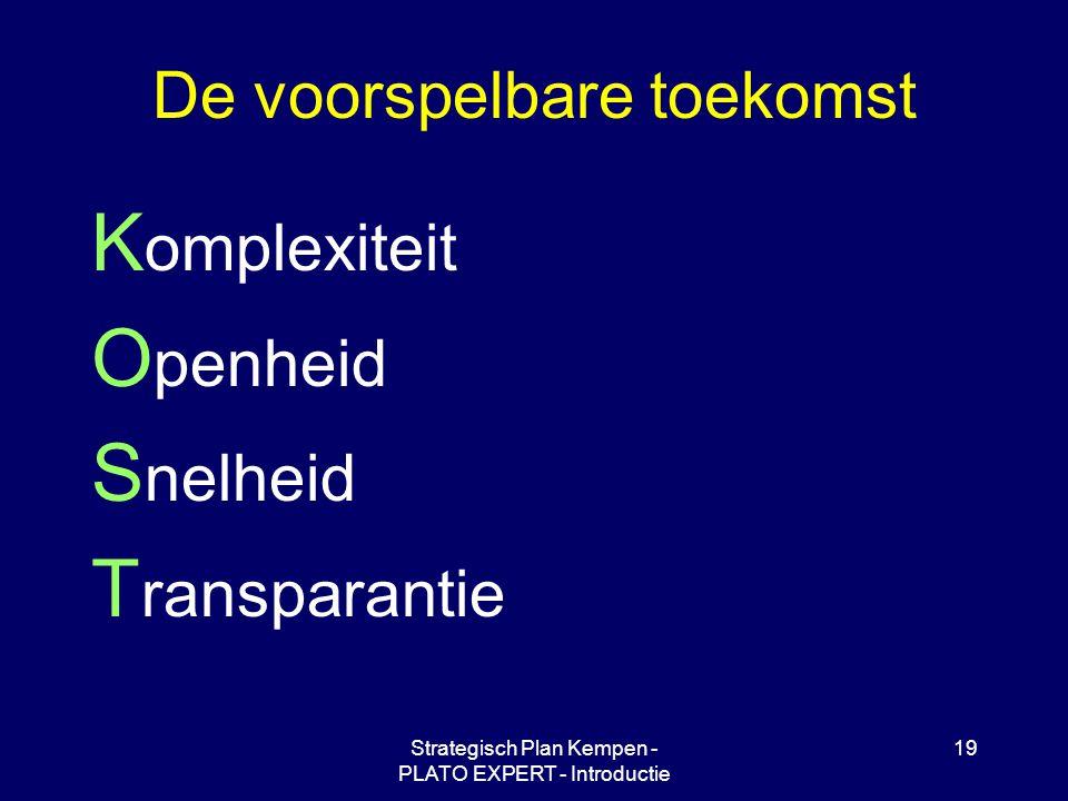 Strategisch Plan Kempen - PLATO EXPERT - Introductie 19 De voorspelbare toekomst K omplexiteit O penheid S nelheid T ransparantie