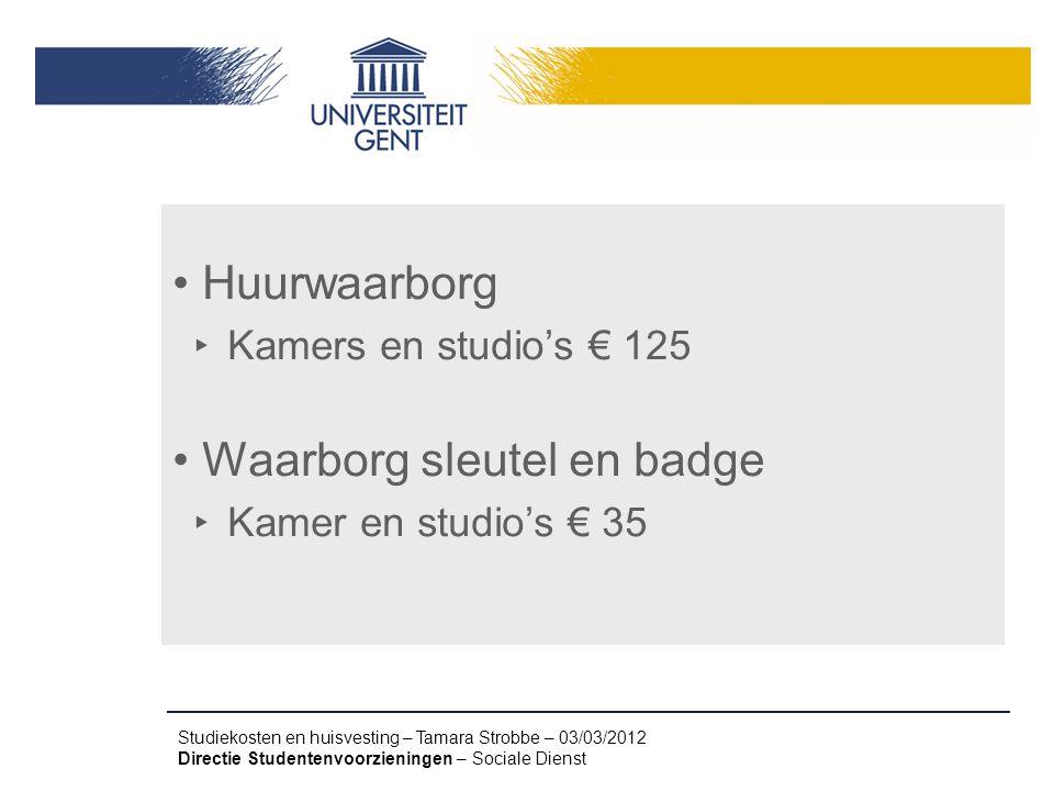 Studiekosten en huisvesting – Tamara Strobbe – 03/03/2012 Directie Studentenvoorzieningen – Sociale Dienst Huurwaarborg ‣ Kamers en studio's € 125 Waa