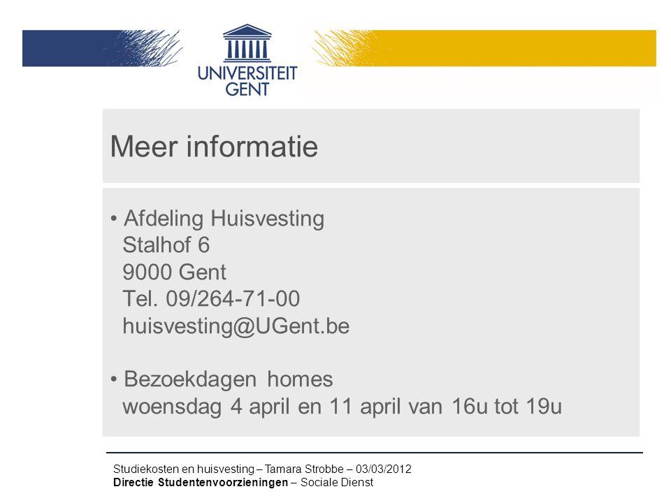 Studiekosten en huisvesting – Tamara Strobbe – 03/03/2012 Directie Studentenvoorzieningen – Sociale Dienst Afdeling Huisvesting Stalhof 6 9000 Gent Te