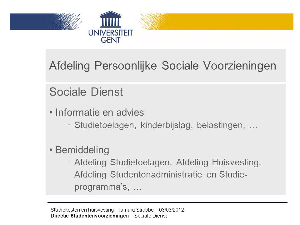 Studiekosten en huisvesting – Tamara Strobbe – 03/03/2012 Directie Studentenvoorzieningen – Sociale Dienst Afdeling Persoonlijke Sociale Voorzieningen