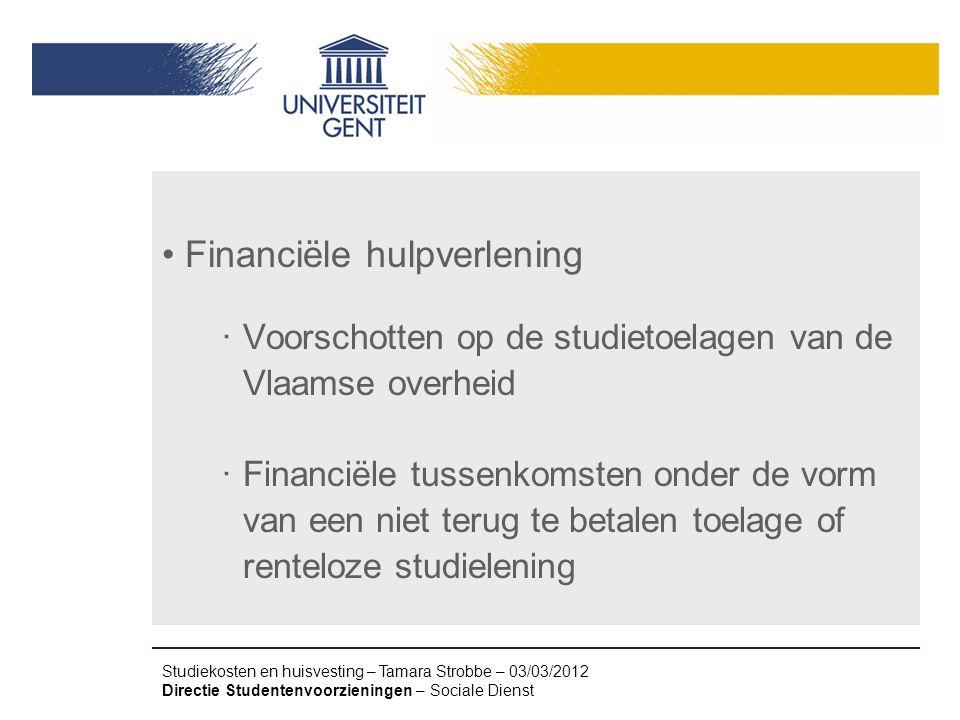 Studiekosten en huisvesting – Tamara Strobbe – 03/03/2012 Directie Studentenvoorzieningen – Sociale Dienst Financiële hulpverlening ‧ Voorschotten op