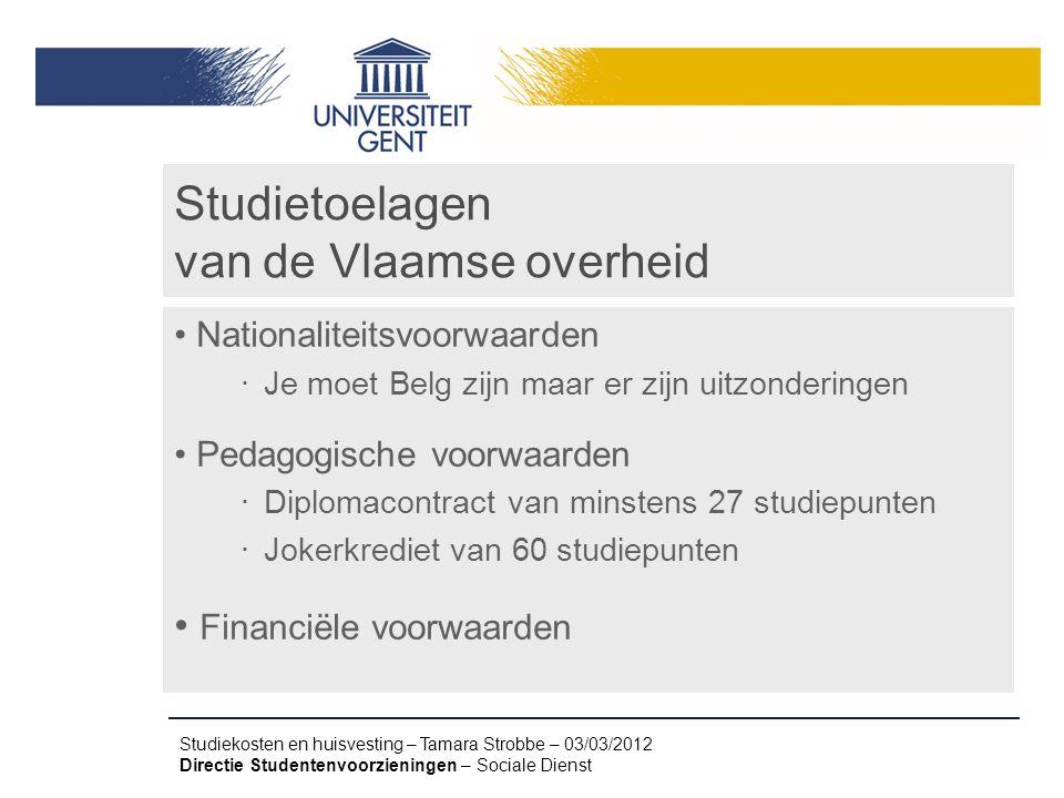 Studiekosten en huisvesting – Tamara Strobbe – 03/03/2012 Directie Studentenvoorzieningen – Sociale Dienst Studietoelagen van de Vlaamse overheid Nati