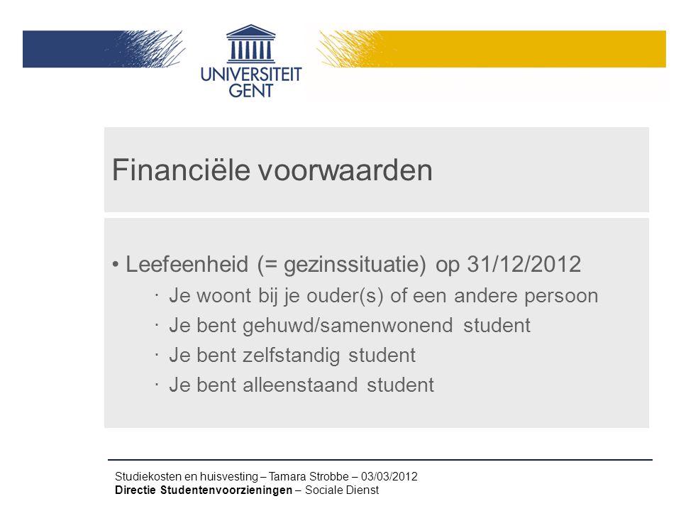 Studiekosten en huisvesting – Tamara Strobbe – 03/03/2012 Directie Studentenvoorzieningen – Sociale Dienst Financiële voorwaarden Leefeenheid (= gezin