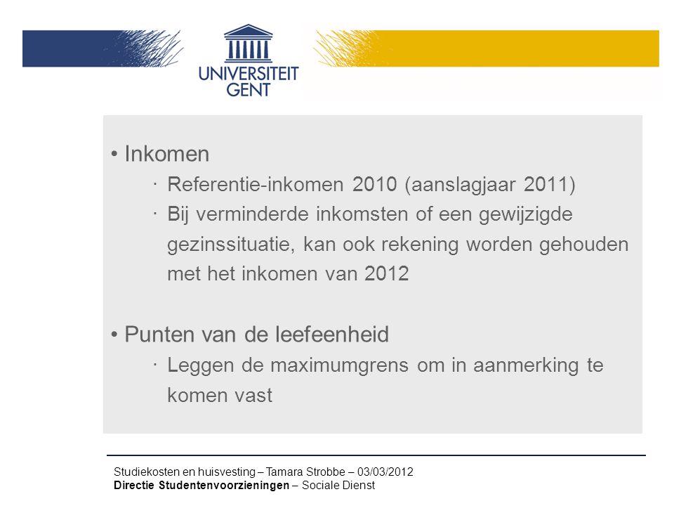 Studiekosten en huisvesting – Tamara Strobbe – 03/03/2012 Directie Studentenvoorzieningen – Sociale Dienst Inkomen ‧ Referentie-inkomen 2010 (aanslagj