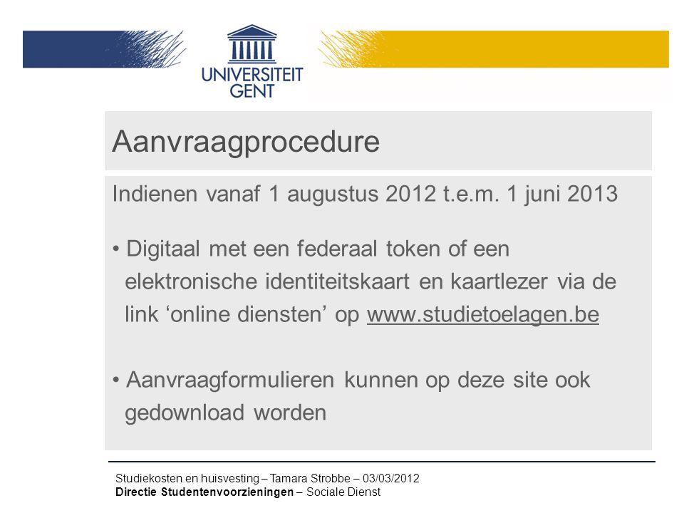Studiekosten en huisvesting – Tamara Strobbe – 03/03/2012 Directie Studentenvoorzieningen – Sociale Dienst Aanvraagprocedure Indienen vanaf 1 augustus