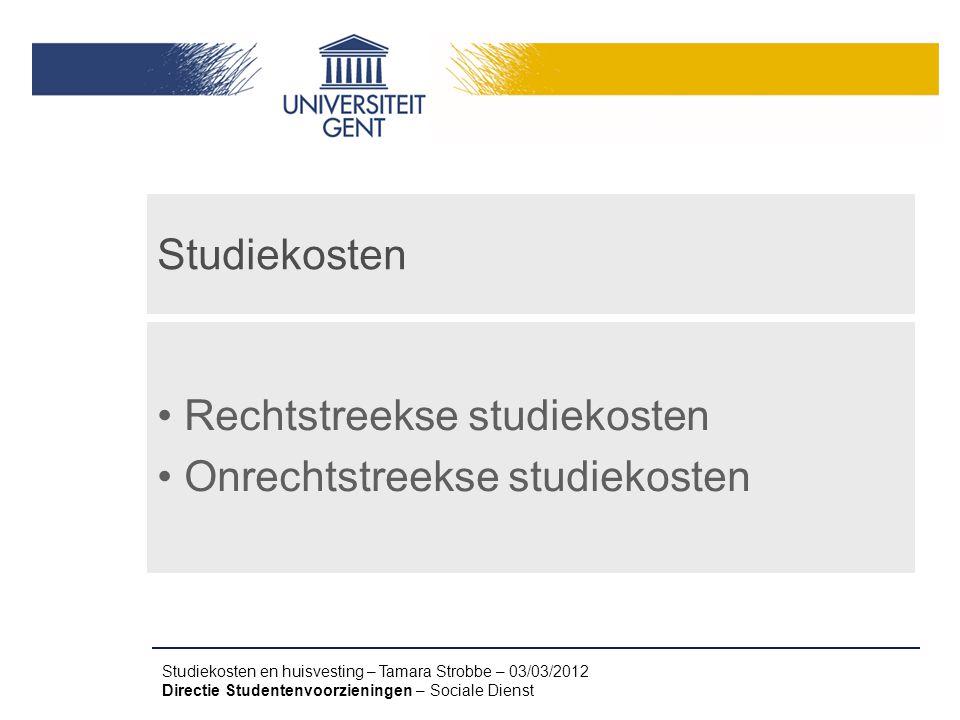 Studiekosten en huisvesting – Tamara Strobbe – 03/03/2012 Directie Studentenvoorzieningen – Sociale Dienst Studiekosten Rechtstreekse studiekosten Onr