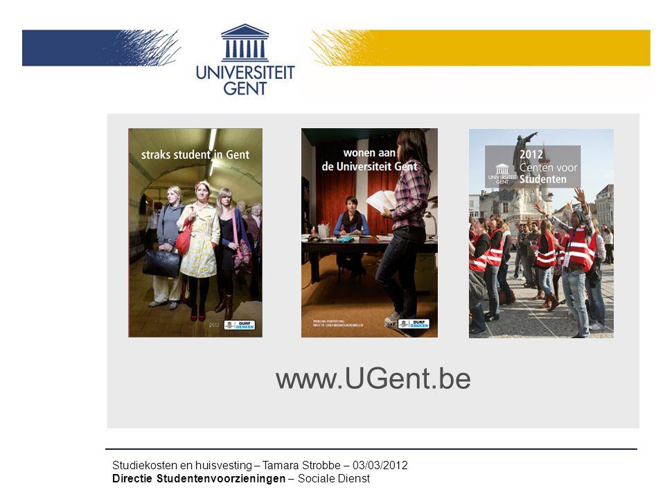www.UGent.be Studiekosten en huisvesting – Tamara Strobbe – 03/03/2012 Directie Studentenvoorzieningen – Sociale Dienst