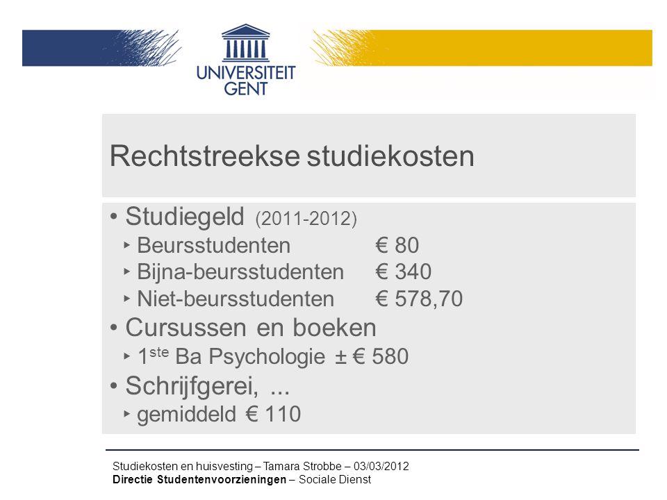 Studiekosten en huisvesting – Tamara Strobbe – 03/03/2012 Directie Studentenvoorzieningen – Sociale Dienst Rechtstreekse studiekosten Studiegeld (2011